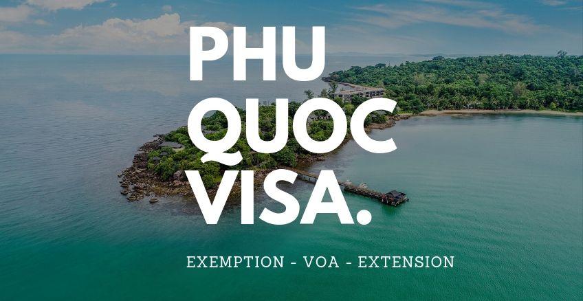 Phu Quoc Visa Exemption, Requirements & Extensions