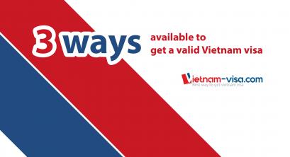 3 ways available to get a valid Vietnam visa