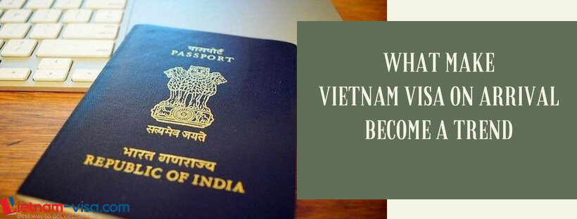 What makes Vietnam visa on arrival become a trend