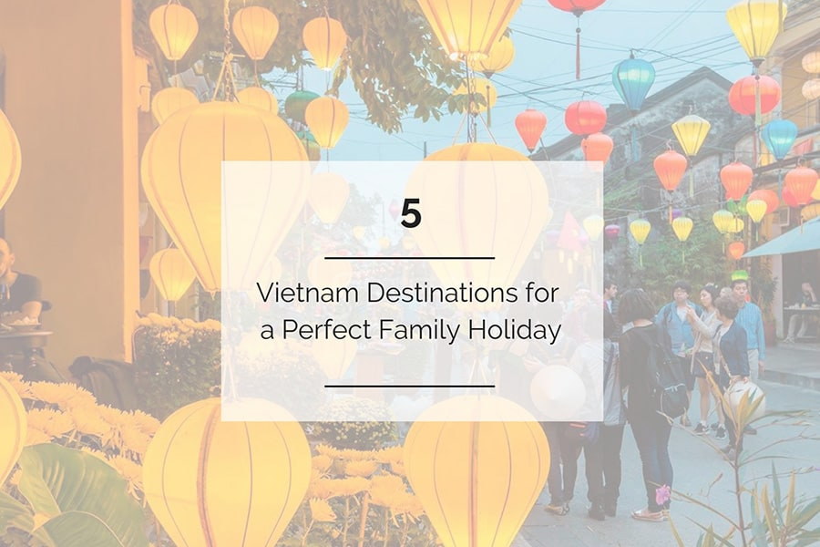 5 best places in Vietnam for a perfect family holiday