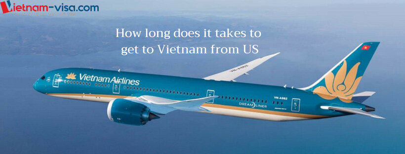 How long does it take to get to Vietnam from USA - Vietnam visa online
