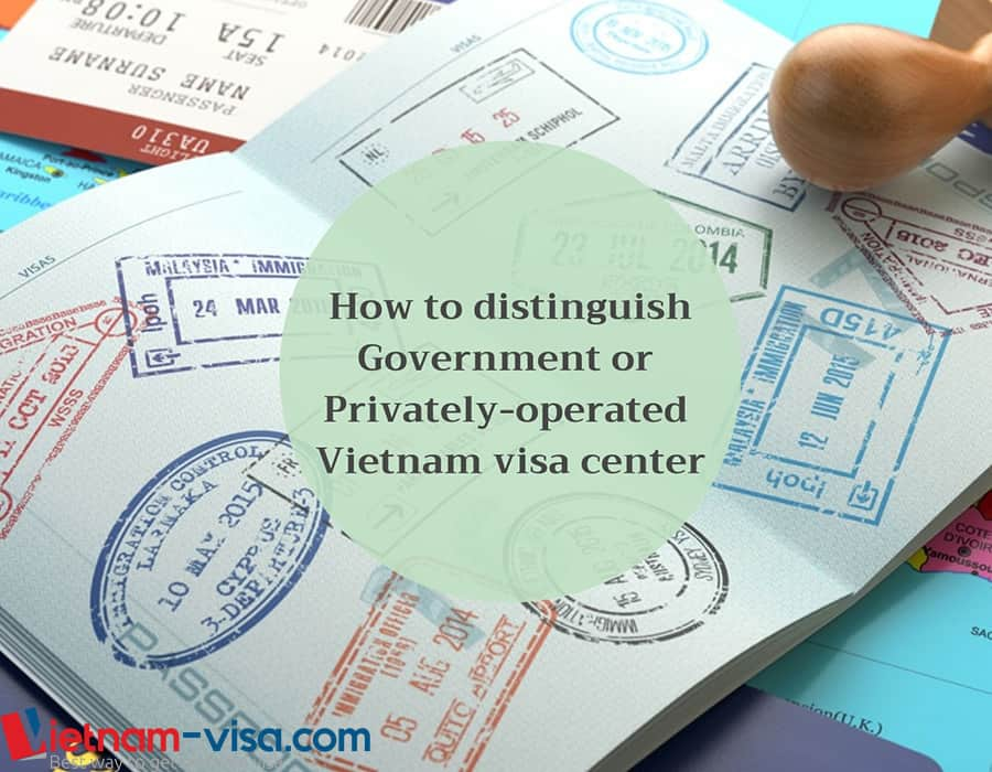 How to distinguish a Vietnam visa center operated by government or privately