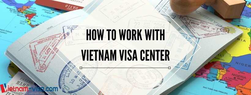 How to work with a Vietnam visa center?