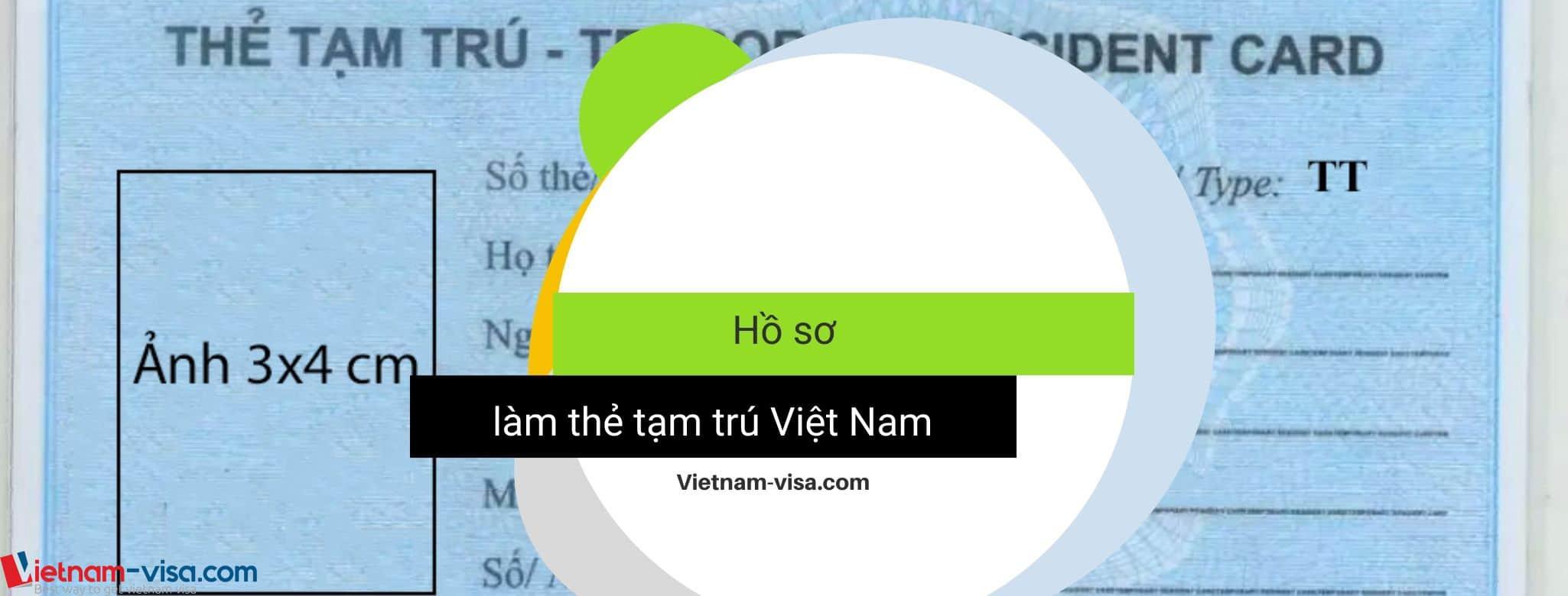 Hồ sơ làm thẻ tạm trú Việt Nam