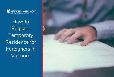 How to Register Temporary Residence for Foreigners in Vietnam